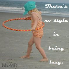 "Ginny's favorite motivational quote - ""There's no style in being lazy."" http://on.webmd.com/MZ2dCU #webmdsweeps"