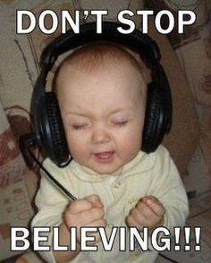 Have your toddler listen to music by themselves. Don't Stop Believing!