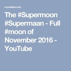 Supermoon Supermaan November 14 percent larger then other moons and the cloests the moon will be to earth since The supermoon. Super Moon, Full Moon, Night Skies, November, Sky, Youtube, Harvest Moon, November Born, Heaven