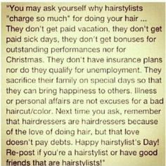 Great hair stylist quote! very true. most of us live on tips. (Me personally, I'm very fortunate to have insurance and paid holidays, but the fact remains that I do in fact live on tips)
