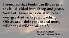Thomas Carlyle quote books are like sheep and goats and being a discriminating reader. On the Choice of Books Book Quotes, Quote Books, Thomas Carlyle, Christian Faith, Good Books, Leadership, Wisdom, Author, Teaching