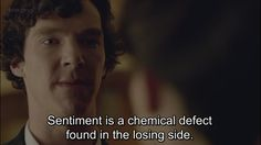 """""""Sentiment is a chemical defect found on the losing side""""- Sherlock"""