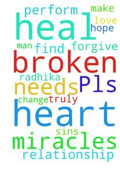 Pls pray for me -   	 		 			 				 					Lord I pray that you can help my broken relationship. I hope that you can heal Radhika heart and find the love that she truly has for me. Lord, I pray that you change me and make me the man that she needs. Only you lord can perform miracles. Only you can heal her broken heart. Lord I ask that you forgive me for all of my sins. 				  				 					� 				 			 		 	   Posted at: https://prayerrequest.com/t/6iu #pray #prayer #request #prayerrequest