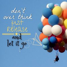 Don't over think. Just release and Let go!