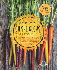 Oh she glows!   Angela Liddon   Veganes Kochbuch   Rezension   Becky's Diner