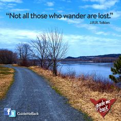 """""""Not all those who wander are lost."""" John Ronald Reuel Tolkien"""