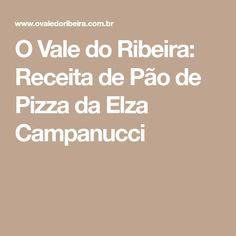 O Vale do Ribeira: Receita de Pão de Pizza da Elza Campanucci