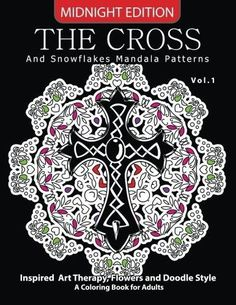The Cross and Snowflake Mandala Patterns Midnight Edition Vol.1: Inspried Art Therapy, Flower and Doodle Style (Cross Midnight Edition) (Vo