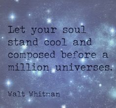 """ ... before a million universes"" -Walt Whitman"