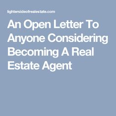 An Open Letter To Anyone Considering Becoming A Real Estate Agent #becomingarealestateagent #RealEstateTips