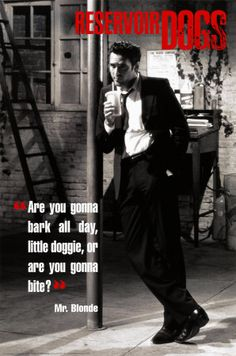 Favorite quote of one of my favorite movies - Are you gonna bark all day, little doggie, or are you gonna bite?