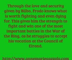 Quote from my first LOTR book, Moments of Grace and Spiritual Warfare in LOTR - Through the love and security given by Bilbo, Frodo knows...