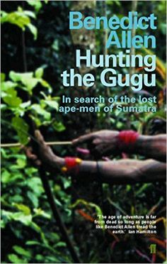Sumatra   Hunting the Gugu: Amazon.co.uk: Benedict Allen: 9780571206278: Books