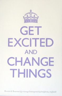 This is how we must view every day of our life! Get excited about life and make the changes you need to! Handle it! :)