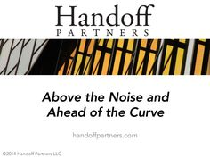 Handoff Partners — Above the Noise and Ahead of the Curve by Handoff Partners via slideshare