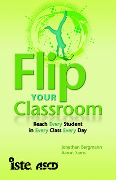 Flip Your Class: Reach Every Student in Every Class Every Day