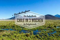 Chile in 3 Wochen - Die beste Route für deine 3 wöchige Chile Reise mit den Highlights Patagonien, Atacama, Santiago, Valparaiso und dem kleinen Norden