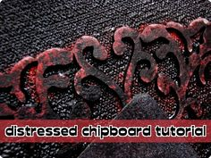 distressed chipboard tutorial by Drycha