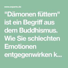 """""""Dämonen füttern"""" ist ein Begriff aus dem Buddhismus. Wie Sie schlechten Emotionen entgegenwirken können, lesen Sie hier."""