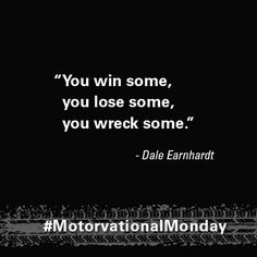 """""""You win some, you lose some, you wreck some."""" - Dale Earnhardt #quotes #racing…"""