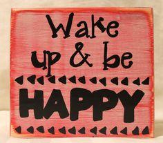 Wood sign  Wake Up and Be Happy  custom wood by CoastieGirlDesigns