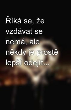 To není kapitulace ale výhra nad hloupostí Sad Quotes, Motivational Quotes, Inspirational Quotes, Sad Love, I Love You, Secret Love, Beautiful Words, True Stories, Quotations