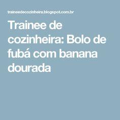 Trainee de cozinheira: Bolo de fubá com banana dourada