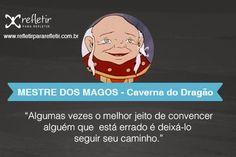 A Caverna do Dragão: Algumas vezes o melhor jeito de convencer alguém que esta errado é deixa-lo seguir seu caminho.