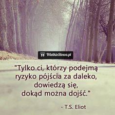 Tylko ci, którzy podejmą ryzyko... #Eliot-Thomas-Stearns,  #Droga-i-wędrówka, #Odwaga, #Ryzyko