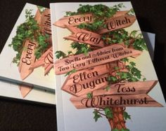 Every Witch Way: Spells and Advice From Two Very Different Witches-  By Ellen Dugan & Tess Whitehurst