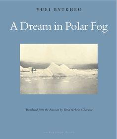 A Dream in Polar Fog by Yuri Rytkheu, translated from the Russian by Ilona Yazhbin Chavasse