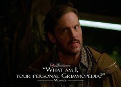 am I, your personal Grimmopedia? Grimm Series, Tv Series, Grimm Wesen, Grimm Monroe, Detective, Grimm Tv Show, Magical Quotes, Brothers Grimm, Grimm Fairy Tales