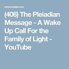 (406) The Pleiadian Message - A Wake Up Call For the Family of Light - YouTube