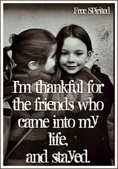 I'm Thankful For The Friends Who Came Into My Life And Stayed friend friendship quotes friend quotes quotes for friends quotes on friendship My Friend Quotes, Sister Quotes, Bff Quotes, Funny Quotes, Qoutes, Thankful Quotes, Thankful For Friends, Real Friends, Special Friends