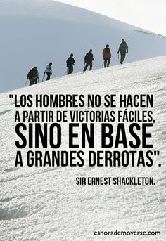 Los hombres no se hacen en victorias fáciles, sino en base a grandes derrotas #Citas