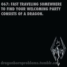 especially when you were fast traveling to escape a dragon because you were on the freakin Miraak quest T_T