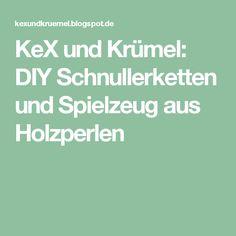 KeX und Krümel: DIY Schnullerketten und Spielzeug aus Holzperlen