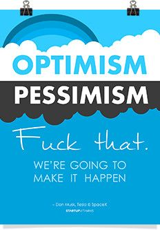 """Poster """"Optimism. Pessimism. Fuck that. We're going to make it happen."""""""