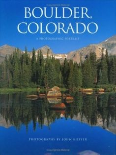 Boulder: A Photographic Portrait showcases many of the beautiful aspects of Boulder Colorado