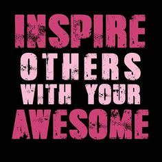 Inspire others with