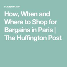 How, When and Where to Shop for Bargains in Paris | The Huffington Post
