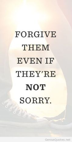 Forgiveness is about you, do not hold on to grudges or wounds.  Forgiveness takes courage.