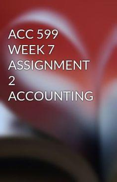 ACC 599 WEEK 7 ASSIGNMENT 2 ACCOUNTING #wattpad #short-story