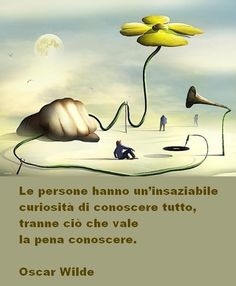 Le persone... Best Quotes, Life Quotes, For You Song, Oscar Wilde, Pablo Neruda, Carpe Diem, Beautiful Words, Illustrations Posters, Quote Of The Day