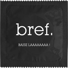 Préservatif Bref Baise LAAAAAAAA !