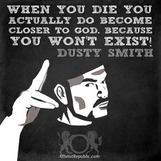 Dusty Smith: When you die you become closer to god