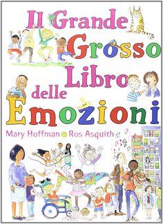 Il grande grosso libro delle emozioni di Mary Hoffmann Illustraz.: Ros Asquith Ediz. Lo Stampatello           36 pagine        13,89 euro  Età: da 4 anni