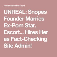 UNREAL: Snopes Founder Marries Ex-Porn Star, Escort... Hires Her as Fact-Checking Site Admin!