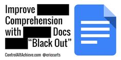 "Control Alt Achieve: Improve Reading Comprehension with Google Docs ""Black Out"""