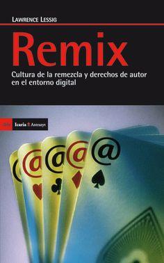 Remix: Cultura de la remezcla y derechos de autor en el entorno digital